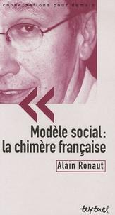 Alain Renaut - Modèle social : la chimère française.