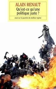 Alain Renaut - Qu'est-ce qu'une politique juste ?.