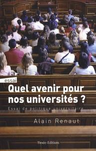 Alain Renaut - Quel avenir pour nos universités ? - Essai de politique universitaire.