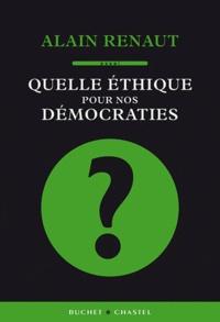 Alain Renaut - Quelle éthique pour nos démocraties ?.