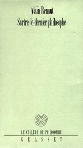 Alain Renaut - Sartre, le dernier philosophe.