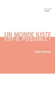 Alain Renaut - Un monde juste est-il possible ? - Contribution à une théorie de la justice globale.