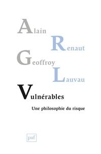 Alain Renaut et Geoffroy Lauvau - Vulnérables - Une philosophie du risque.