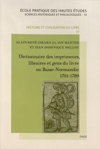 Alain-René Girard et Ian Maxted - Dictionnaire des imprimeurs, libraires et gens du livre en Basse-Normandie (1701-1789).
