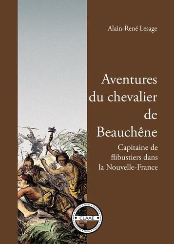 Alain-René Lesage - Aventures du chevalier de Beauchêne - capitaine de flibustiers dans la Nouvelle-France.