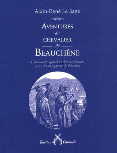 Alain-René Lesage - Aventures du chevalier de Beauchêne - Canadien français élevé chez les Iroquois et qui devint capitaine de flibustiers.