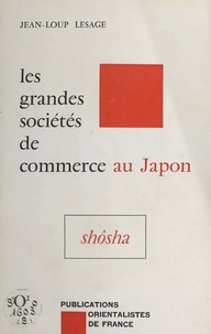 Alain-René Lesage - Les Grandes sociétés de commerce japonaises.