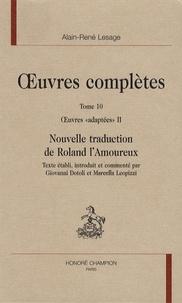 """Alain-René Lesage - Oeuvres complètes - Tome 10, Oeuvres """"adaptées"""" II, Nouvelle traduction de Roland l'Amoureux."""