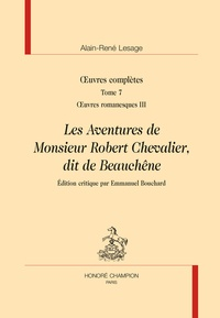 Alain-René Lesage - Oeuvres complètes - Tome 7, Oeuvres romanesques III, Les aventures de monsieur Robert Chevalier, dit de Beauchêne.