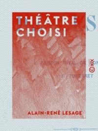 Alain-René Lesage - Théâtre choisi - Crispin rival de son maître - Turcaret.