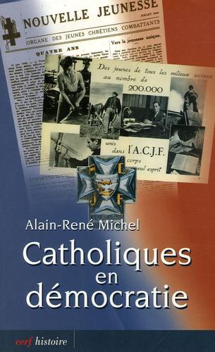 Alain-René Michel - Catholiques en démocratie.