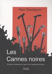 Alain Rességuier - Les Cannes noires - Errance romancée au coeur d'un handicap ordinaire.