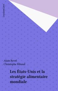 Alain Revel et Christophe Riboud - Les États-Unis et la stratégie alimentaire mondiale.