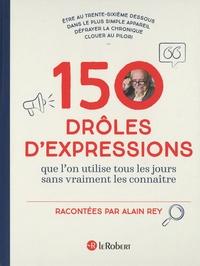 Alain Rey - 150 drôles d'expressions que l'on utilise tous les jours sans jamais les connaître.