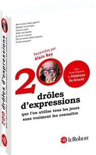Alain Rey et Stéphane De Groodt - 200 drôles d'expressions que l'on utilise tous les jours sans vraiment les connaître.
