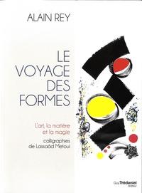 Alain Rey - Le voyage des formes : l'art, matière et magie.