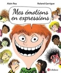 Alain Rey et Danièle Morvan - Mes émotions en expressions.