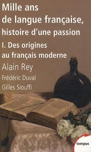 Alain Rey et Frédéric Duval - Mille ans de langue française, histoire d'une passion - Tome 1, Des origines au français moderne.