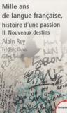 Alain Rey et Frédéric Duval - Mille ans de langue française, histoire d'une passion - Tome 2, Nouveaux destins.