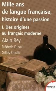 Alain Rey et Gilles Siouffi - Mille ans de langue française - Histoire d'une passion.