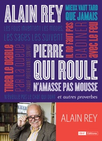 Alain Rey - Pierre qui roule n'amasse pas mousse et autres proverbes.