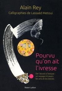 Alain Rey - Pourvu qu'on ait l'ivresse - De l'alcool à l'extase : un voyage mondial à travers les arts et les lettres.
