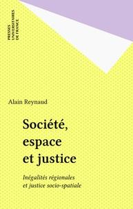 Alain Reynaud - Société, espace et justice - Inégalités régionales et justice socio-spatiale.