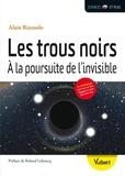 Alain Riazuelo - Les trous noirs - A la poursuite de l'invisible.