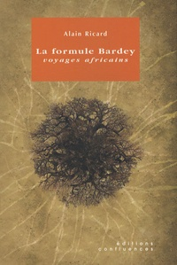 Alain Ricard - La formule Bardey - Voyages africains.