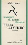 Alain Ricard - Naissance du roman africain : Félix Couchoro (1900-1968).