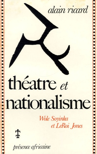 Alain Ricard - Théâtre et Nationalisme - Wole Soyinka et LeRoi Jones.