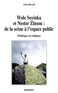 Alain Ricard - Wole Soyinka et Nestor Zinsou : de la scène à l'espace publique - Politique et religion.