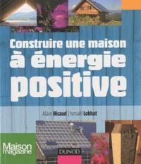 Alain Ricaud et Ismaël Lokhat - Construire une maison à énergie positive.