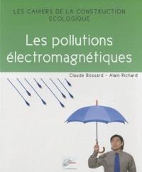 Alain Richard et Claude Bossard - Les pollutions électromagnétiques.