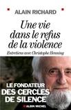 Alain Richard - Une vie dans le refus de la violence - Entretiens avec Christophe Henning.