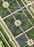 Alain Richert et Frantisek Zvardon - Au-dessus des parcs et jardins de France.