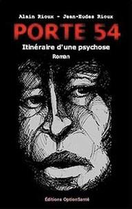 Alain Rioux et Jean-Eudes Rioux - Porte 54 - Itinéraire d'une psychose.