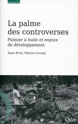 La palme des controverses. Palmier à huile et enjeux de développement