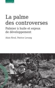 Alain Rival et Patrice Levang - La palme des controverses - Palmier à huile et enjeux de développement.
