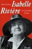 Alain Rivière - Isabelle Rivière - Ou la passion d'aimer.