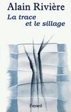 Alain Rivière - La Trace et le sillage.