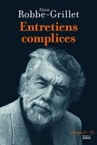 Alain Robbe-Grillet - Entretiens complices.