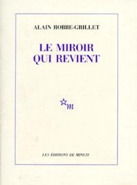 Alain Robbe-Grillet - Romanesques Tome 1 : Le Miroir qui revient.