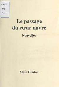 Alain Robert Coulon - Le Passage du cœur navré - Nouvelles.