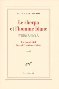 Alain Robert Coulon - Le sherpa et l'homme blanc - Un occidental devant l'Extrême-Orient.