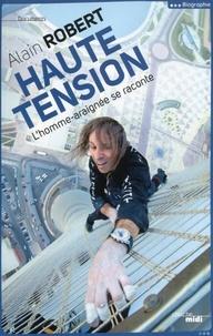 Alain Robert - Haute tension - L'homme-araignée se raconte.