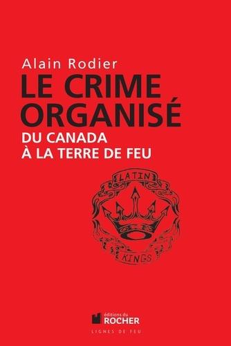 Le crime organisé du Canada à la Terre de Feu