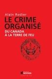 Alain Robert et Alain Rodier - Le crime organisé du Canada à la Terre de Feu.