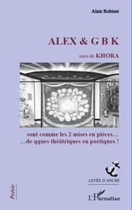 Alain Robinet - ALEX & G B K suivi de KHORA - sont comme les 2 mises en pièces...de qques théâtriques en poétiques!.