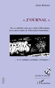 Alain Robinet - J'ournal - De ces tabloïds cuits aux soleils d'Hiroshima, & au micro-ondes de tchernobyl-Fukushima....